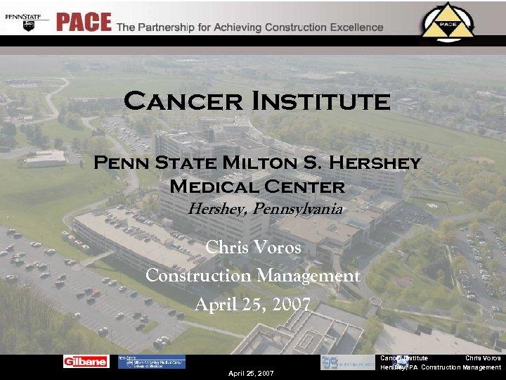 Cancer Institute Penn State Milton S. Hershey Medical Center Hershey, Pennsylvania Chris Voros Construction