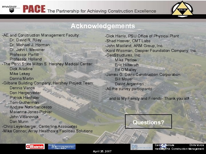 Acknowledgements -AE and Construction Management Faculty: Dr. David R. Riley Dr. Michael J. Horman