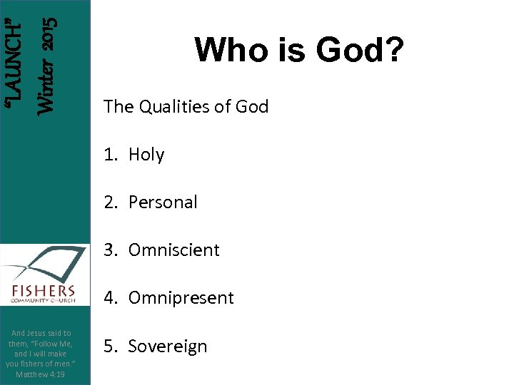 """LAUNCH"" Winter 2015 Who is God? The Qualities of God 1. Holy 2. Personal"