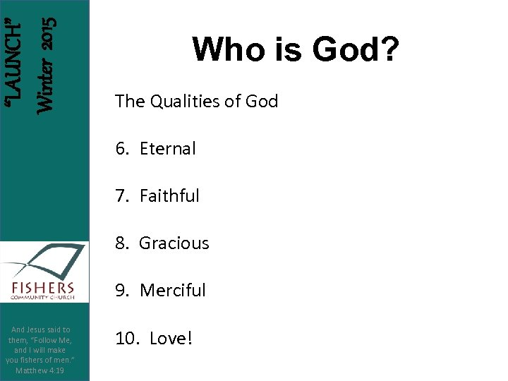 """LAUNCH"" Winter 2015 Who is God? The Qualities of God 6. Eternal 7. Faithful"
