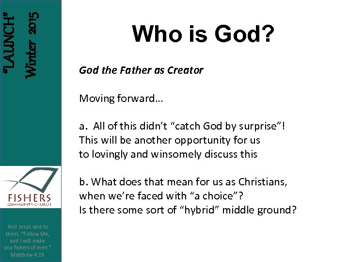 """LAUNCH"" Winter 2015 Who is God? God the Father as Creator Moving forward… a."