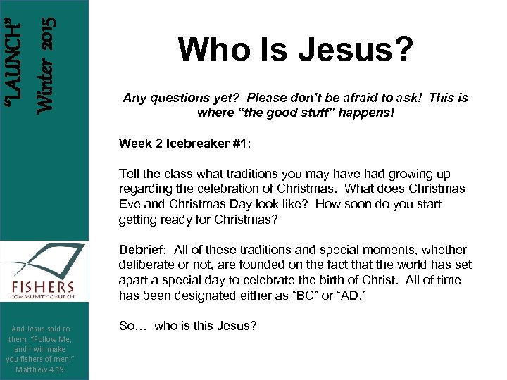 """LAUNCH"" Winter 2015 Who Is Jesus? Any questions yet? Please don't be afraid to"