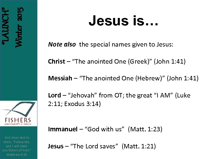 """LAUNCH"" Winter 2015 Jesus is… Note also the special names given to Jesus: Christ"