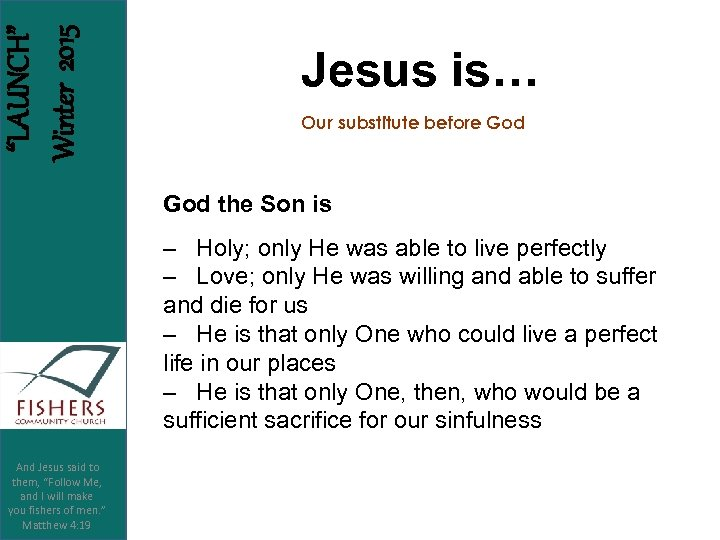 """""""LAUNCH"""" Winter 2015 Jesus is… Our substitute before God the Son is – Holy;"""