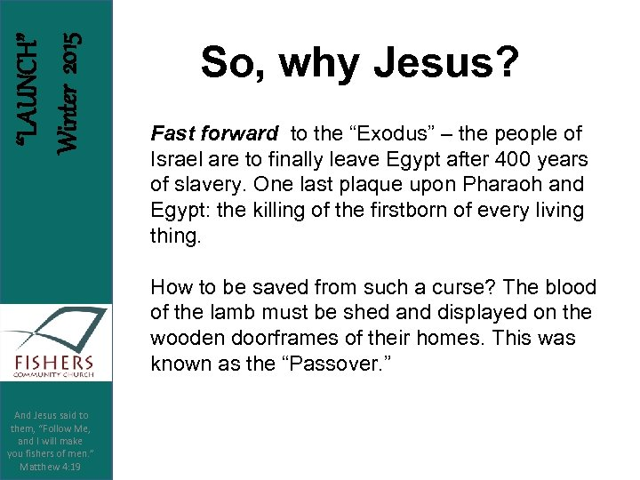 """""""LAUNCH"""" Winter 2015 So, why Jesus? Fast forward to the """"Exodus"""" – the people"""