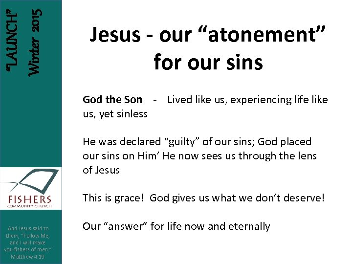 """LAUNCH"" Winter 2015 Jesus - our ""atonement"" for our sins God the Son -"