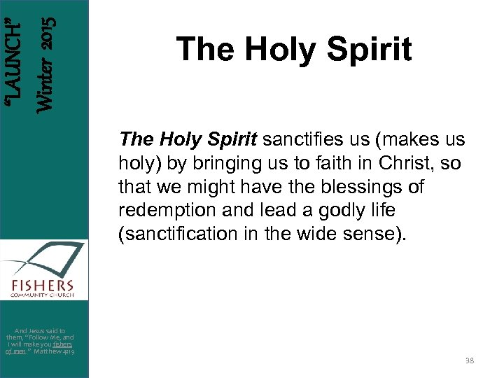 """LAUNCH"" Winter 2015 The Holy Spirit sanctifies us (makes us holy) by bringing us"