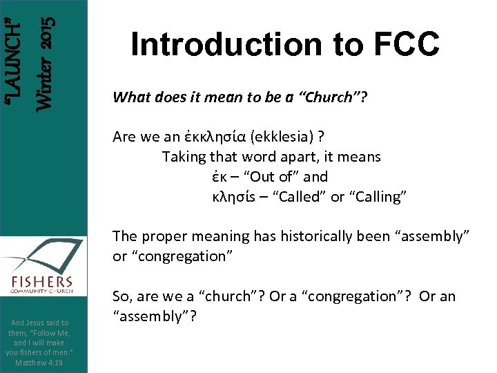 """LAUNCH"" Winter 2015 Introduction to FCC What does it mean to be a ""Church""?"