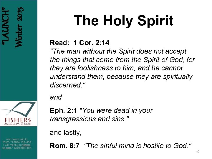 """""""LAUNCH"""" Winter 2015 The Holy Spirit Read: 1 Cor. 2: 14"""
