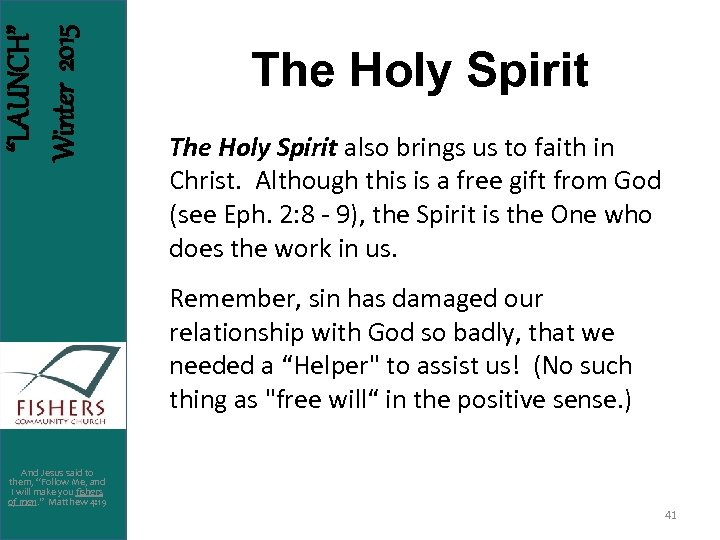 """LAUNCH"" Winter 2015 The Holy Spirit also brings us to faith in Christ. Although"