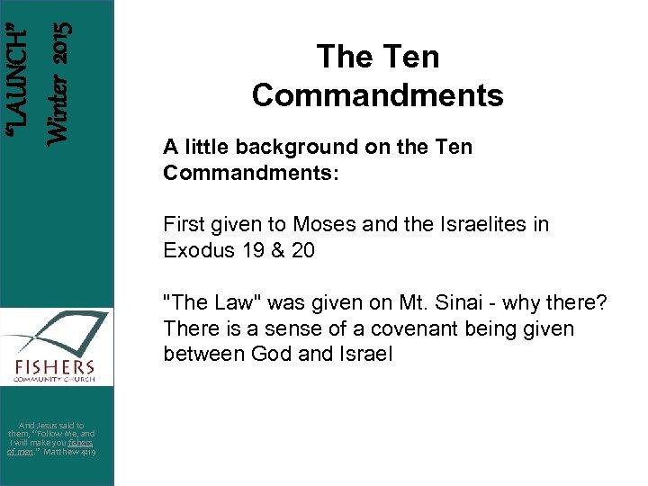 """""""LAUNCH"""" Winter 2015 The Ten Commandments A little background on the Ten Commandments: First"""