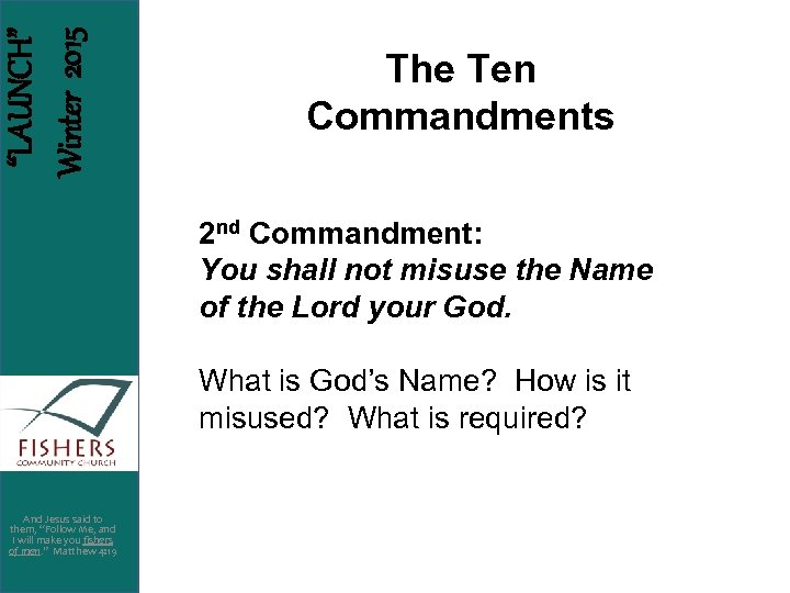 """LAUNCH"" Winter 2015 The Ten Commandments 2 nd Commandment: You shall not misuse the"