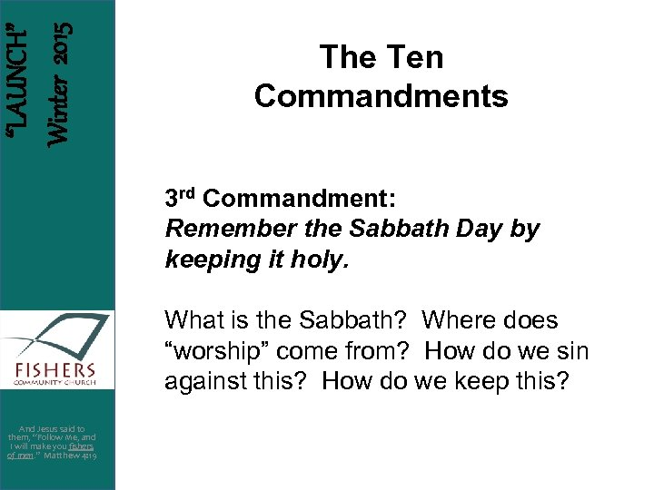 """LAUNCH"" Winter 2015 The Ten Commandments 3 rd Commandment: Remember the Sabbath Day by"