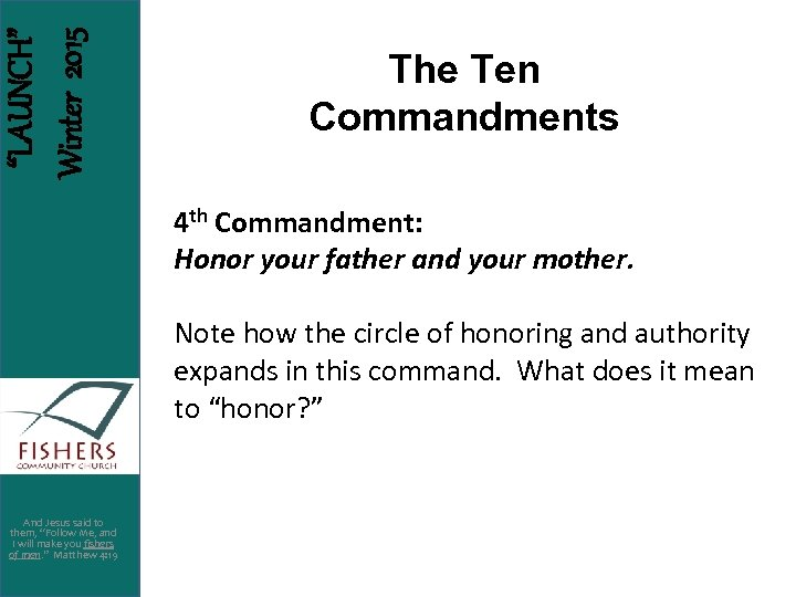 """LAUNCH"" Winter 2015 The Ten Commandments 4 th Commandment: Honor your father and your"