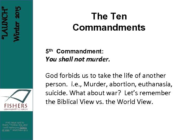 """LAUNCH"" Winter 2015 The Ten Commandments 5 th Commandment: You shall not murder. God"