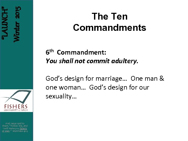 """LAUNCH"" Winter 2015 The Ten Commandments 6 th Commandment: You shall not commit adultery."