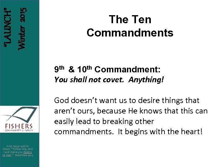 """LAUNCH"" Winter 2015 The Ten Commandments 9 th & 10 th Commandment: You shall"