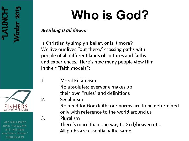 """LAUNCH"" Winter 2015 Who is God? Breaking it all down: Is Christianity simply a"
