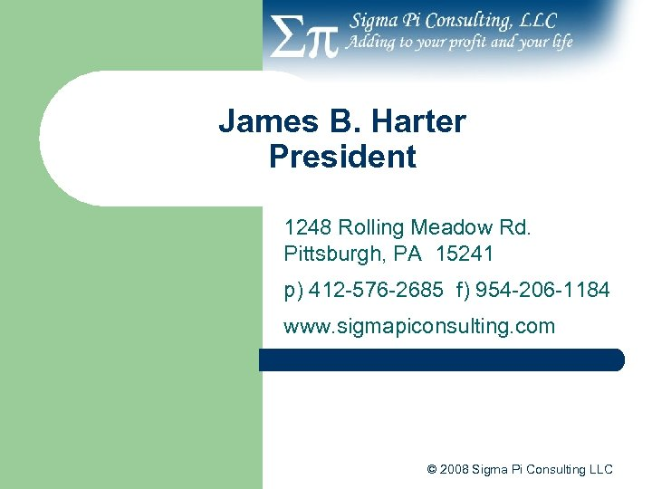 James B. Harter President 1248 Rolling Meadow Rd. Pittsburgh, PA 15241 p) 412 -576