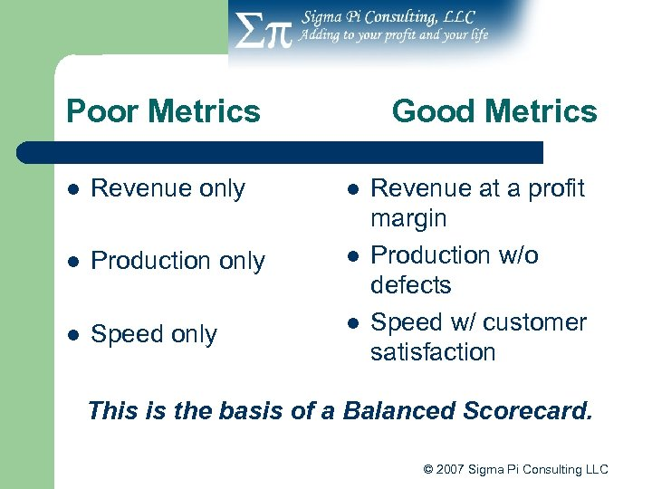 Poor Metrics Good Metrics l Revenue only l l Production only l l Speed