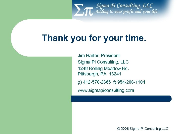 Thank you for your time. Jim Harter, President Sigma Pi Consulting, LLC 1248 Rolling