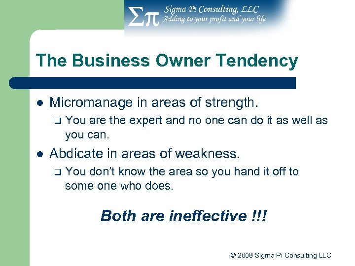 The Business Owner Tendency l Micromanage in areas of strength. q l You are