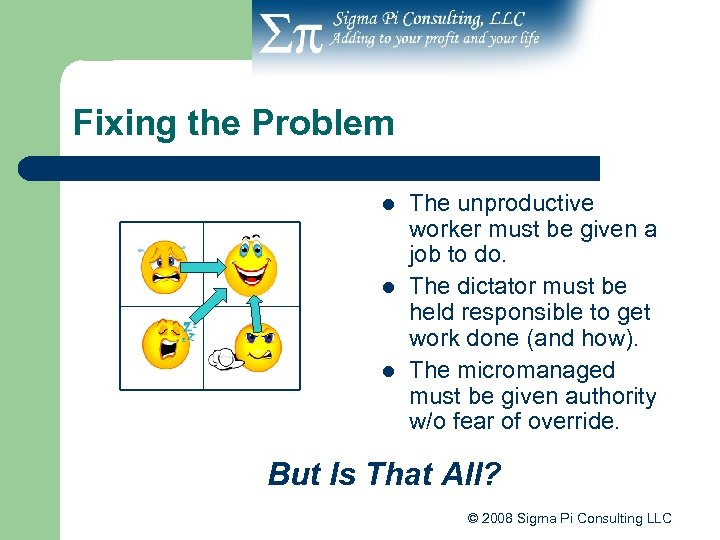 Fixing the Problem l l l The unproductive worker must be given a job