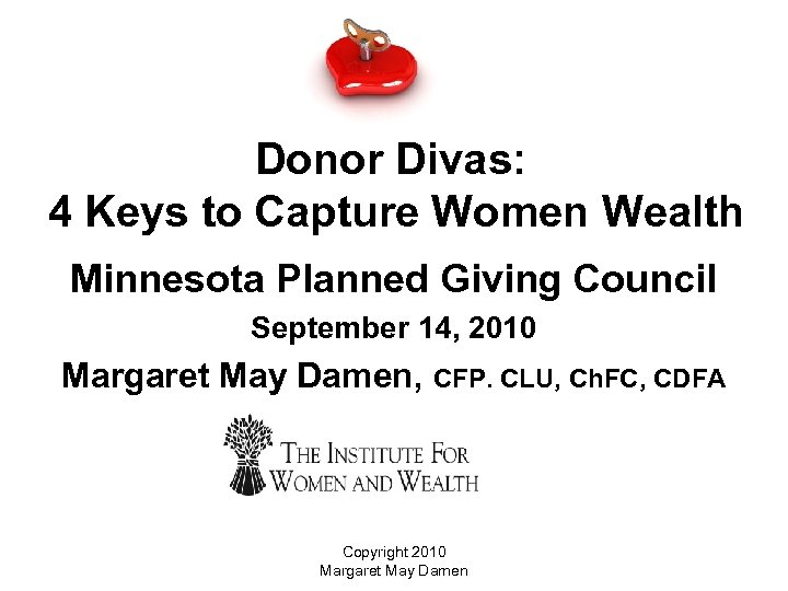 Donor Divas: 4 Keys to Capture Women Wealth Minnesota Planned Giving Council September 14,