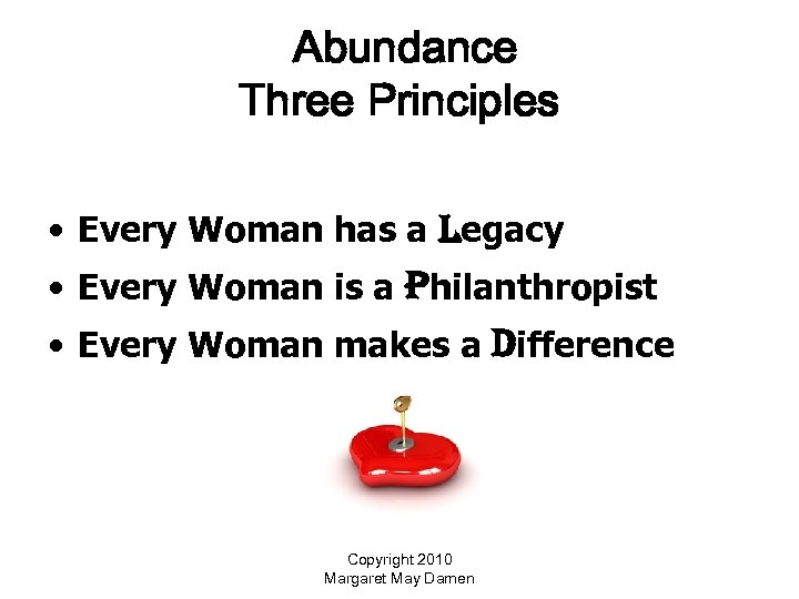 Abundance Three Principles • Every Woman has a legacy • Every Woman is a