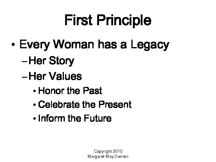 First Principle • Every Woman has a Legacy – Her Story – Her Values