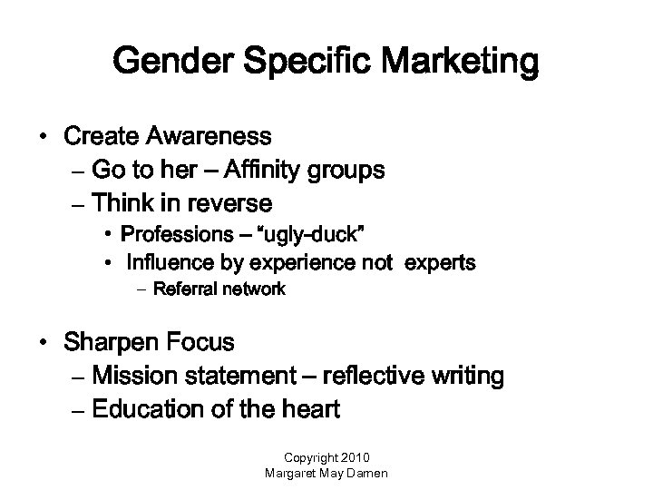 Gender Specific Marketing • Create Awareness – Go to her – Affinity groups –