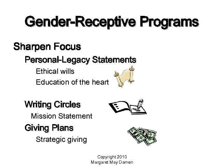 Gender-Receptive Programs Sharpen Focus Personal-Legacy Statements Ethical wills Education of the heart Writing Circles