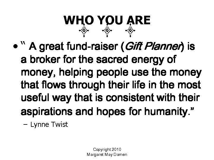 "WHO YOU ARE • "" A great fund-raiser (Gift Planner) is a broker for"