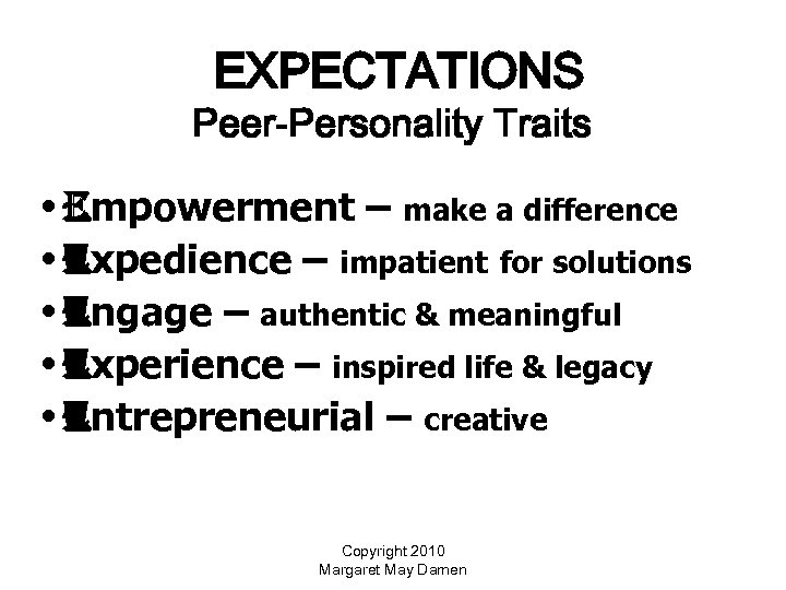 EXPECTATIONS Peer-Personality Traits • empowerment – make a difference • expedience – impatient for