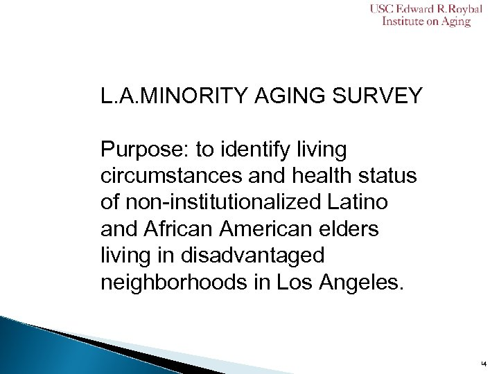 L. A. MINORITY AGING SURVEY Purpose: to identify living circumstances and health status of