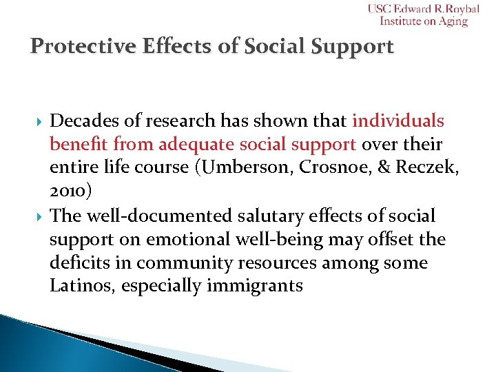 Protective Effects of Social Support Decades of research has shown that individuals benefit from