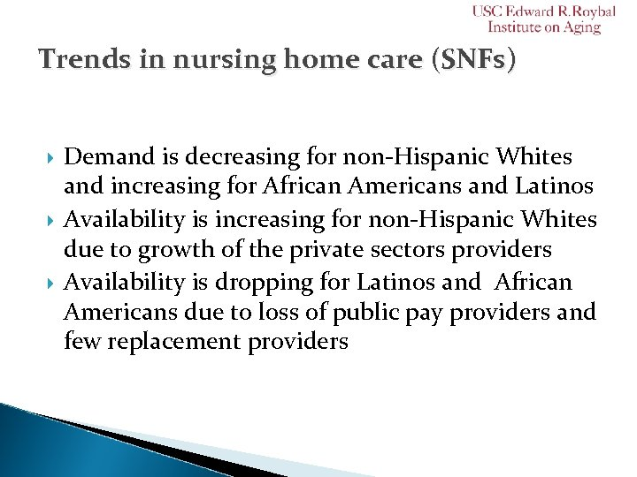 Trends in nursing home care (SNFs) Demand is decreasing for non-Hispanic Whites and increasing