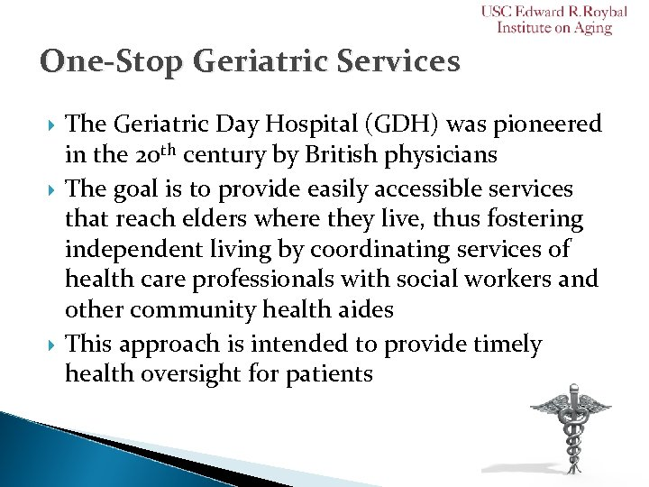 One-Stop Geriatric Services The Geriatric Day Hospital (GDH) was pioneered in the 20 th