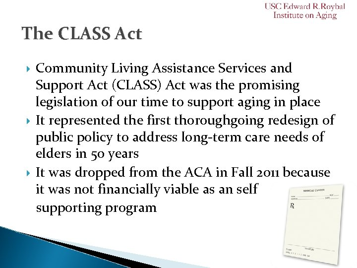The CLASS Act Community Living Assistance Services and Support Act (CLASS) Act was the