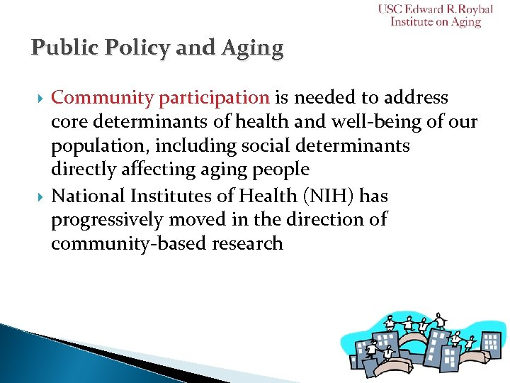Public Policy and Aging Community participation is needed to address core determinants of health
