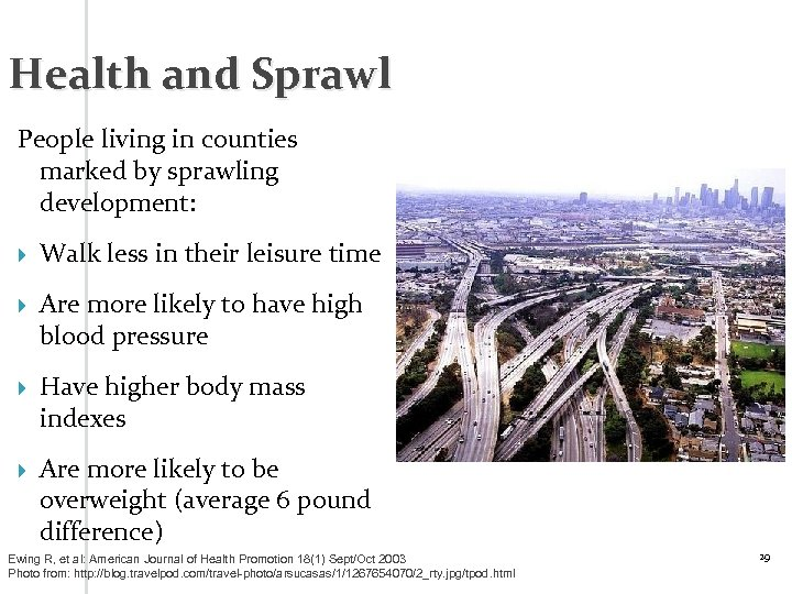 Health and Sprawl People living in counties marked by sprawling development: Walk less in
