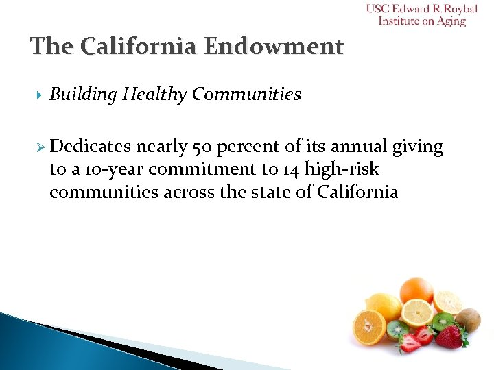 The California Endowment Building Healthy Communities Ø Dedicates nearly 50 percent of its annual