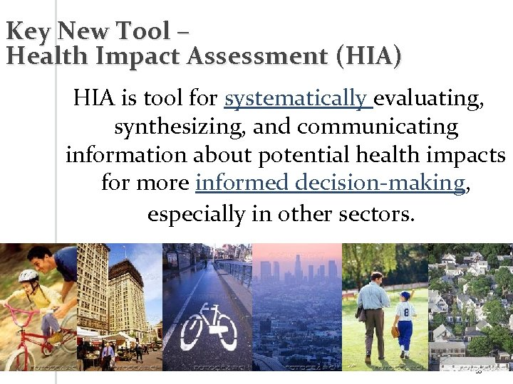 Key New Tool – Health Impact Assessment (HIA) HIA is tool for systematically evaluating,