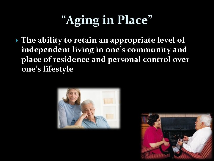 """""""Aging in Place"""" The ability to retain an appropriate level of independent living in"""