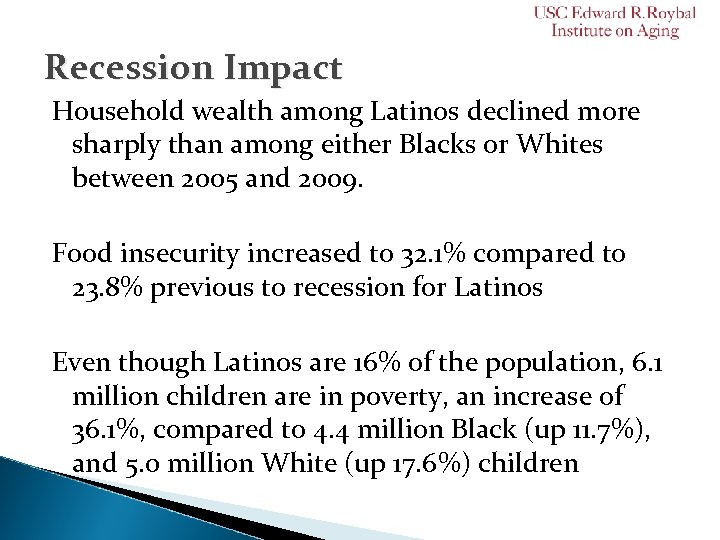 Recession Impact Household wealth among Latinos declined more sharply than among either Blacks or