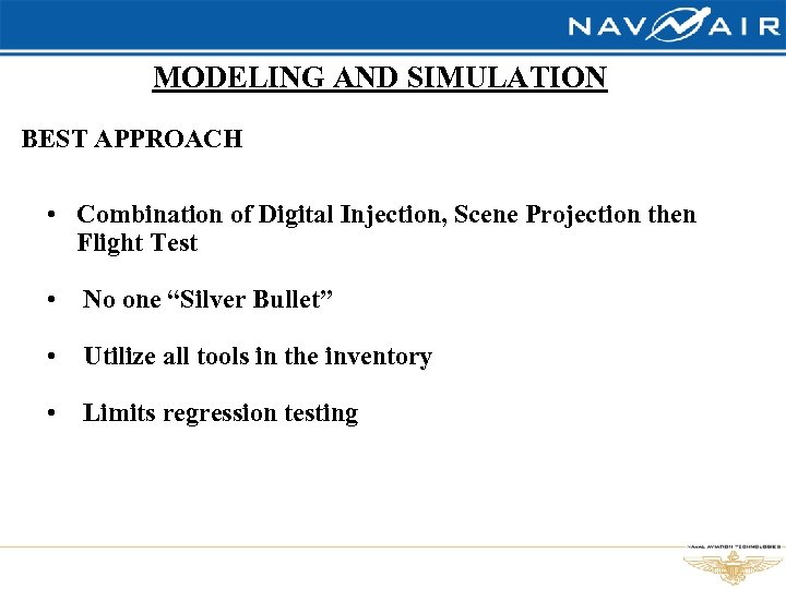 MODELING AND SIMULATION BEST APPROACH • Combination of Digital Injection, Scene Projection then Flight