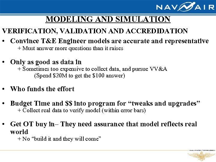 MODELING AND SIMULATION VERIFICATION, VALIDATION AND ACCREDIDATION • Convince T&E Engineer models are accurate