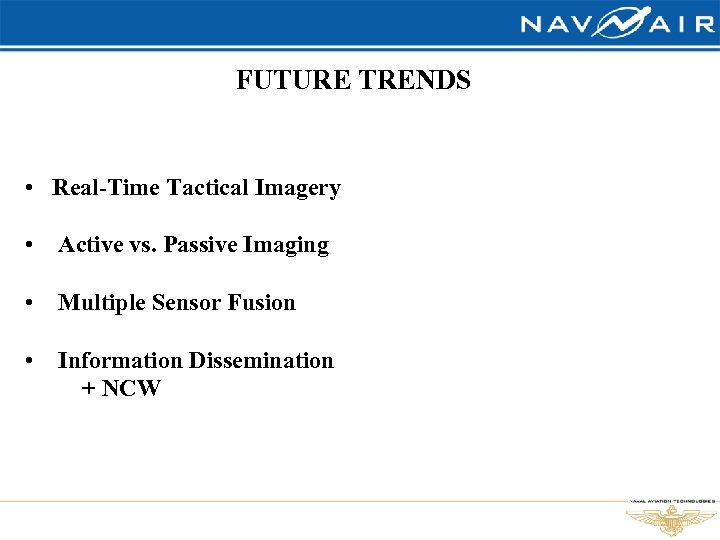 FUTURE TRENDS • Real-Time Tactical Imagery • Active vs. Passive Imaging • Multiple Sensor