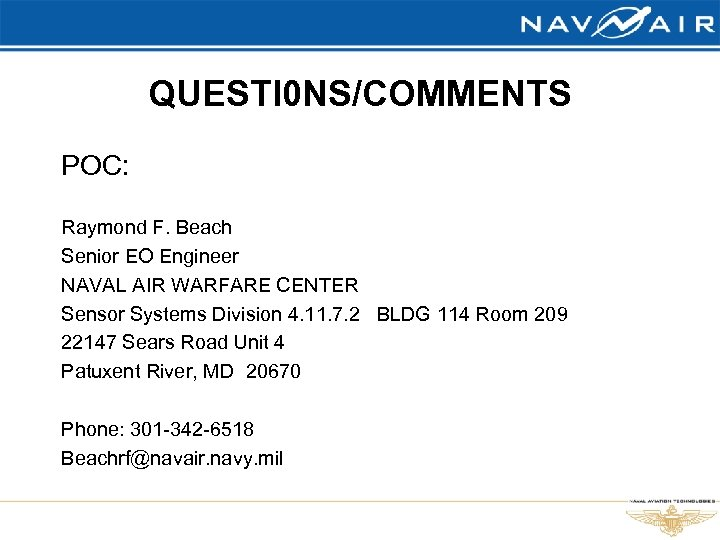 QUESTI 0 NS/COMMENTS POC: Raymond F. Beach Senior EO Engineer NAVAL AIR WARFARE CENTER