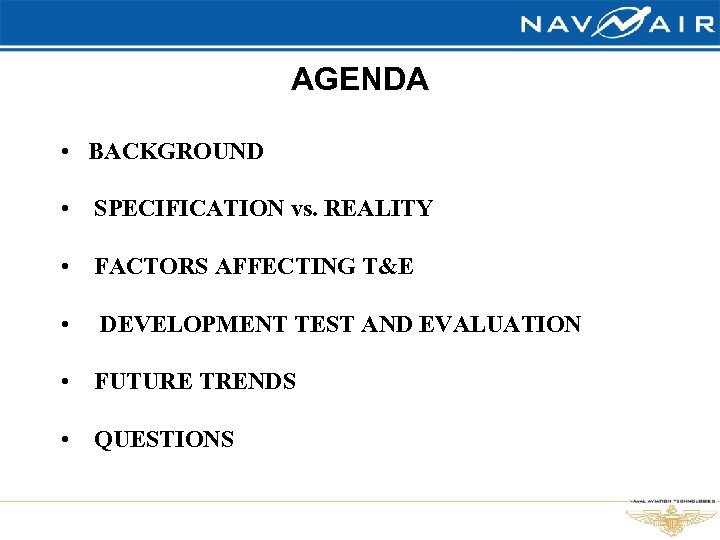 AGENDA • BACKGROUND • SPECIFICATION vs. REALITY • FACTORS AFFECTING T&E • DEVELOPMENT TEST